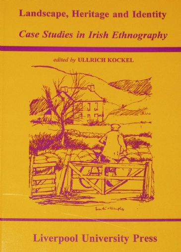 Landscape, Heritage and Identity - Case Studies in Irish Ethnography, edited by Ullrich Kockel